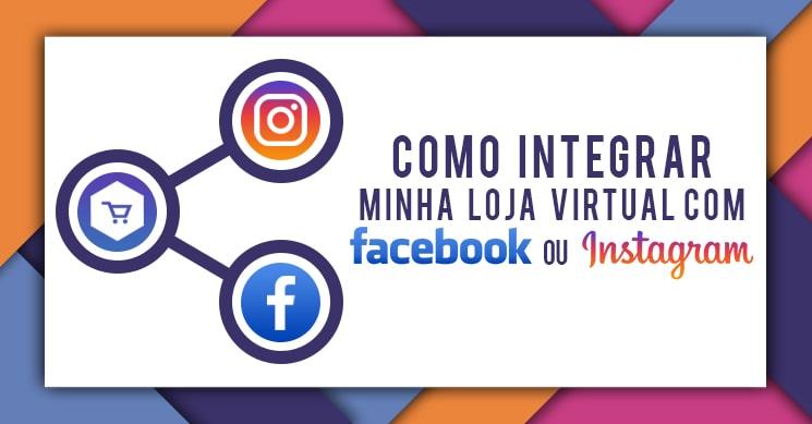 Como integrar minha loja virtual com o Instagram e Facebook