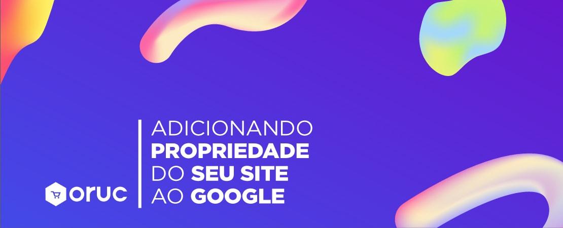 Como adicionar e verificar a propriedade do site no Google
