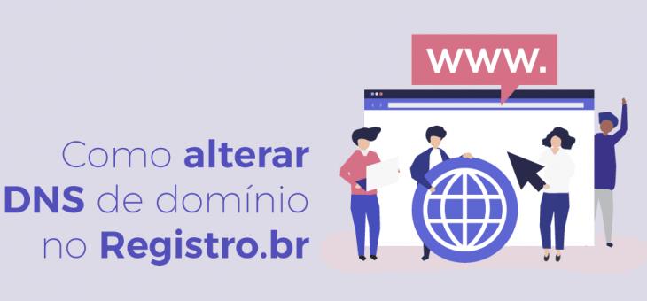 Como alterar DNS de domínio no Registro.br?