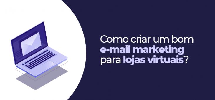 E-mail marketing para lojas virtuais: saiba como criar!