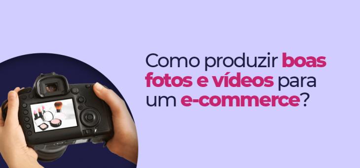 Como produzir boas fotos e vídeos para um e-commerce