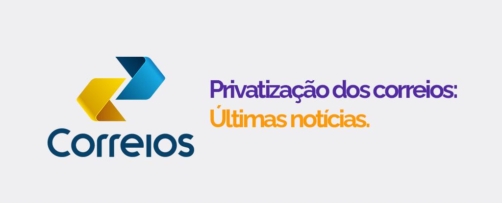 Privatização dos Correios: Governo pretende aprovar projeto ainda este ano