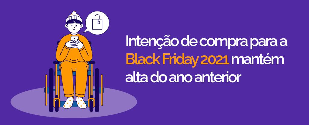 Intenção de compra para a Black Friday 2021 mantém alta do ano anterior