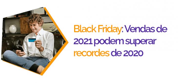 Black Friday: Vendas de 2021 podem superar recordes de 2020